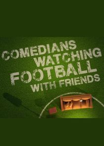 Comedians Watching Football with Friends